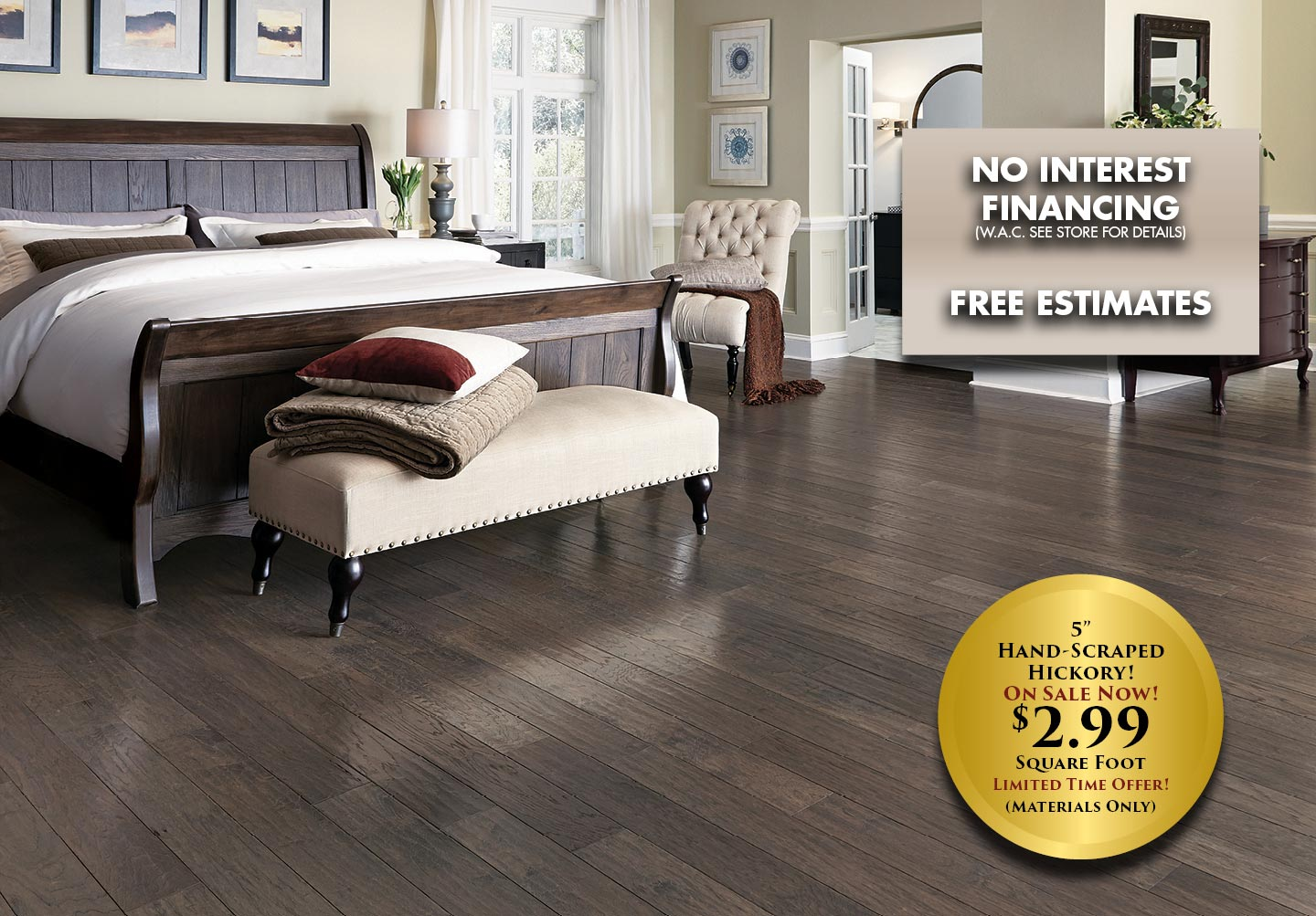 "No Interest Financing - Free Estimates - Get 5% OFF on materials with this ad! 5"" Hickory $2.99 sq.ft. for a limited time!"
